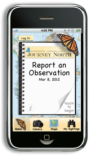 Take Journey North outside with the new citizen science app for your mobile phone.    Report your sightings from the field. View maps, take pictures, leave comments.    Your tool for tracking migrations and the seasons.    Download your FREE Journey North app.