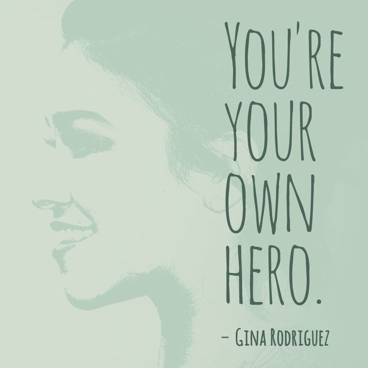 """""""You're your own hero."""" — Gina Rodriguez"""