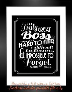 A Great Boss is hard to find, difficult to leave, and impossible to forget - Black and White Quote Saying Personalized Printable Executive Gift Wall Art by Jalipeno on Etsy. the perfect boss gift idea for that special supervisor in your life - for retirement, moving away, graduation, job change, etc. Great last-minute gift too! Un-personalized version and photo version available as well. Check the shop for more printable quotes!