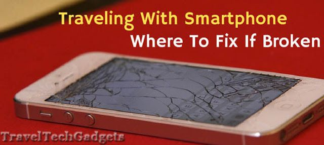 Traveling With Smartphone - Know Where To Turn To Get It Fixed |Travel Tech Gadgets