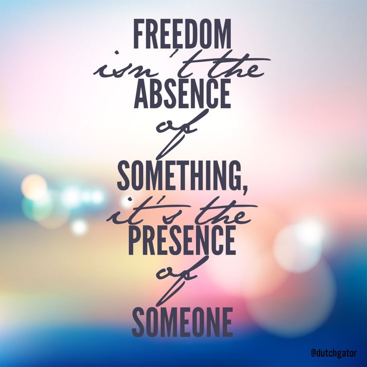 Love Finds You Quote: Freedom Isn't The Absence Of Something, It's The Presence