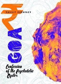 Goa. Confession of the Psychedelic Oyster (book) by Vasiliy Karavaev. This book is for all those who were enthralled when reading 'Shantaram', and those who have had a chance to visit Goa.