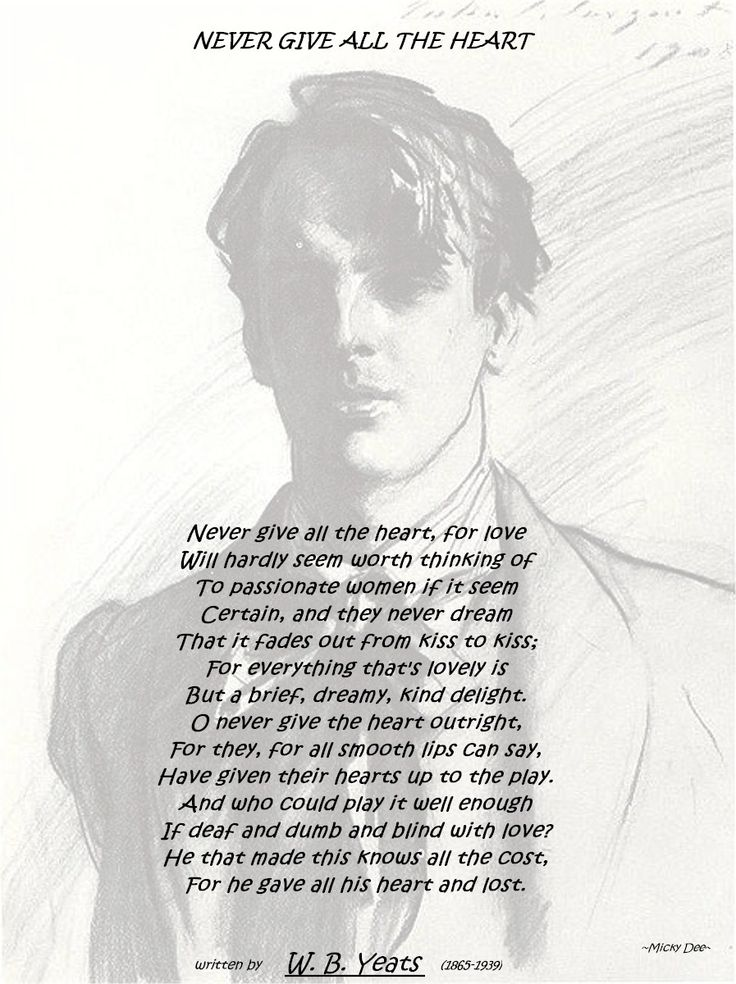 william butler yeats never give all the heart Quotes and phrases of never give all whole heart poem yeats quotations,  never give all the heart  for he gave all his heart and lost william butler yeats.