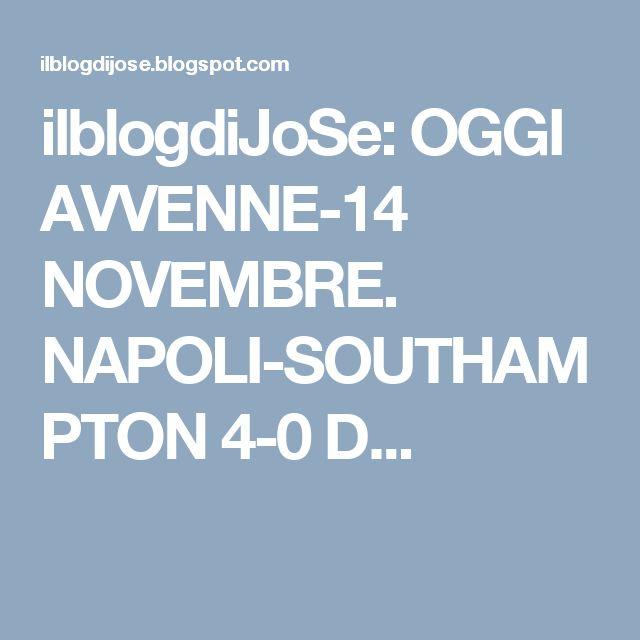 ilblogdiJoSe: OGGI AVVENNE-14 NOVEMBRE. NAPOLI-SOUTHAMPTON 4-0 D...