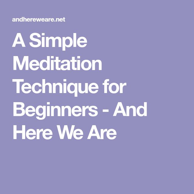 A Simple Meditation Technique for Beginners - And Here We Are