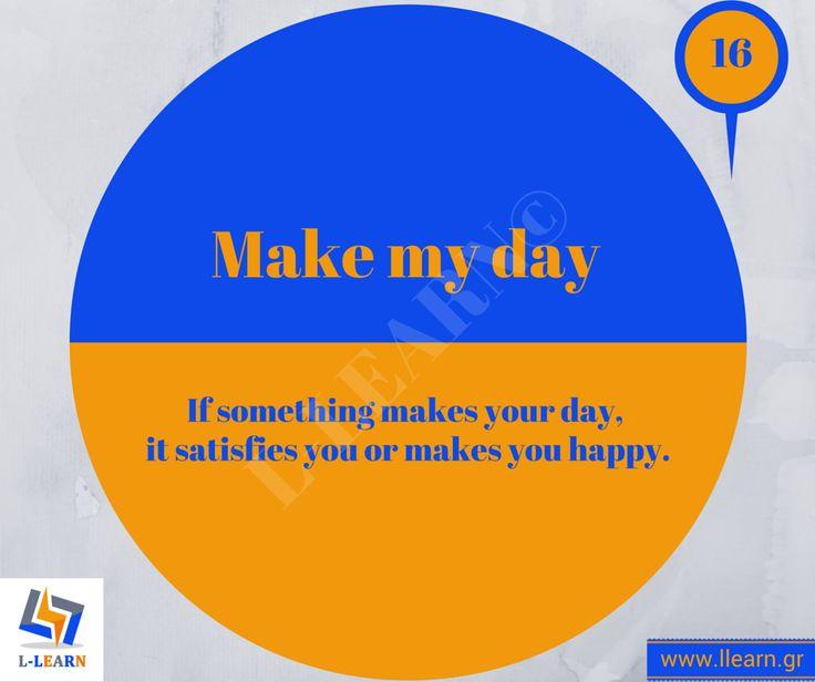 Make my day. #Αγγλικά #αγγλικοί #ιδιωματισμοί