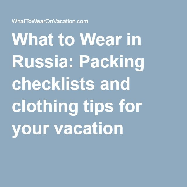 What to Wear in Russia: Packing checklists and clothing tips for your vacation