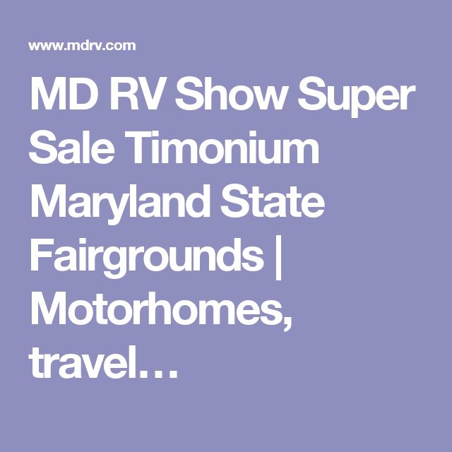 MD RV Show Super Sale Timonium Maryland State Fairgrounds | Motorhomes, travel…
