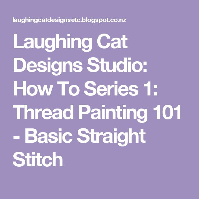 Laughing Cat Designs Studio: How To Series 1: Thread Painting 101 - Basic Straight Stitch