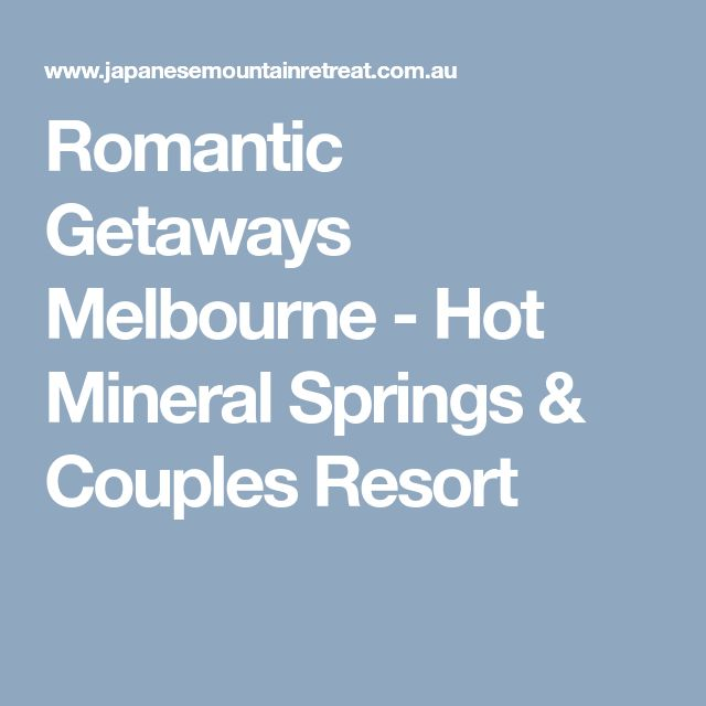 Romantic Getaways Melbourne - Hot Mineral Springs & Couples Resort