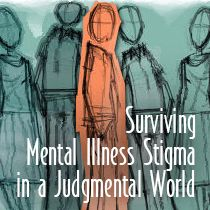 Surviving Mental Illness Stigma in a Judgmental World | When you struggle with a mental illness, it can be difficult to just make it through the day. Read on for information on how to survive mental illness stigma. www.HealthyPlace.com