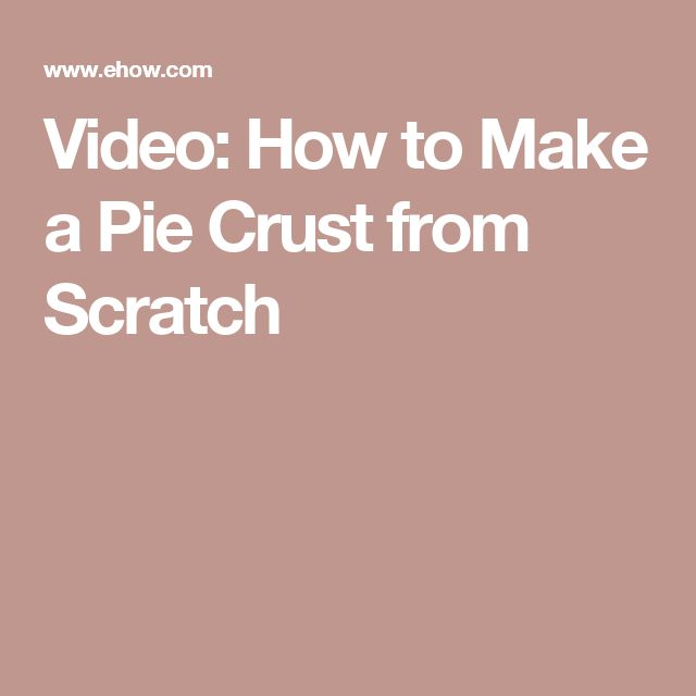 Video: How to Make a Pie Crust from Scratch