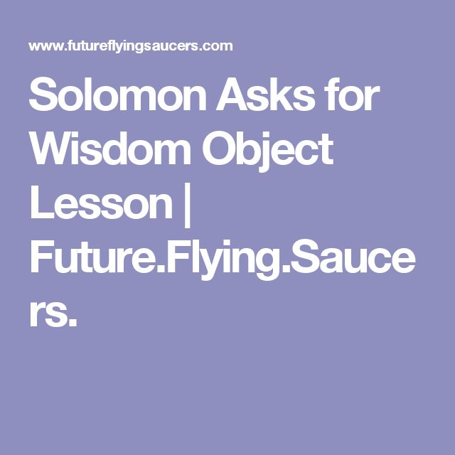 Solomon Asks for Wisdom Object Lesson | Future.Flying.Saucers.