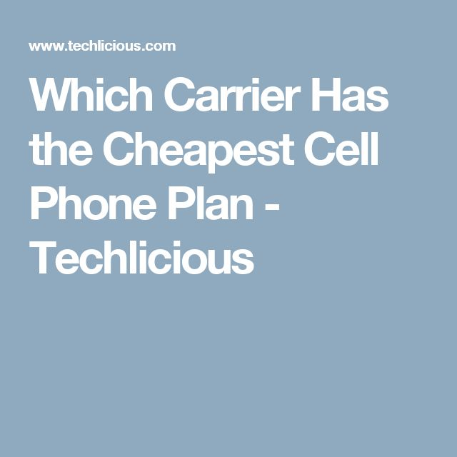 Which Carrier Has the Cheapest Cell Phone Plan - Techlicious