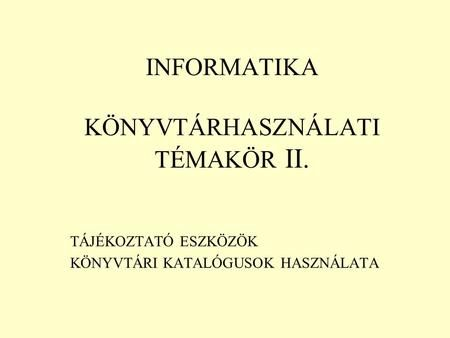 INFORMATIKA KÖNYVTÁRHASZNÁLATI TÉMAKÖR II.>