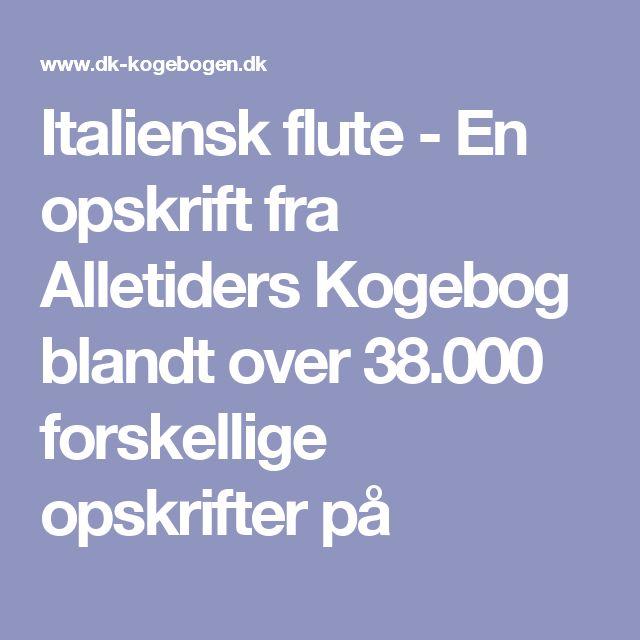 Italiensk flute   - En opskrift fra Alletiders Kogebog blandt over 38.000 forskellige opskrifter på