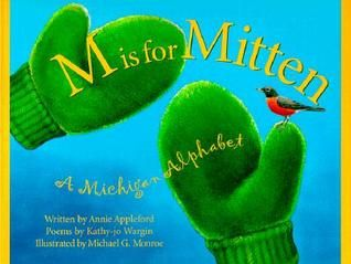 """M is for Mitten: The Michigan Alphabet by A. Appleford (E180 .A15 MI) Presents for each letter of the alphabet something associated with the state of Michigan, from """"apple blossom"""" to """"Detroit Zoo."""""""