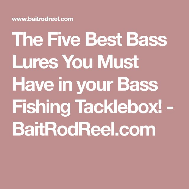 The Five Best Bass Lures You Must Have in your Bass Fishing Tacklebox! - BaitRodReel.com