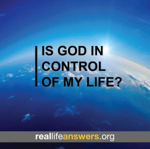 @Real Life Answers Is God in control of my life? http://www.reallifeanswers.org/who-is-god/is-god-in-control-of-my-life/