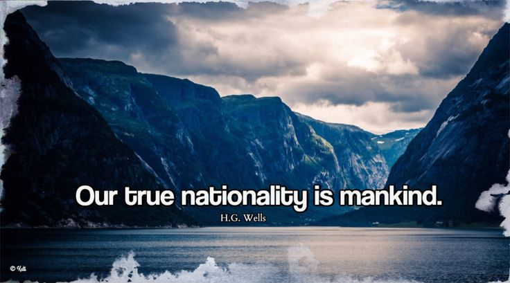 Our true nationality is mankind HG Wells quote
