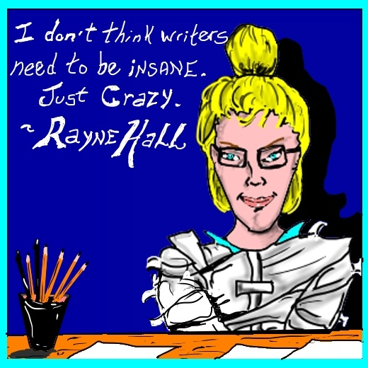 """I don't think writers need to be insane. Just crazy."" ~ Rayne Hall."