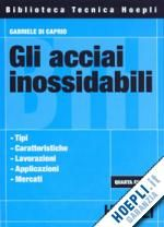 GLI ACCIAI INOSSIDABILI un libro di DI CAPRIO GABRIELE pubblicato da HOEPLI