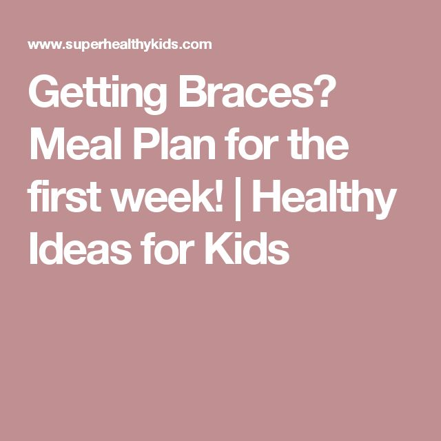 Getting Braces? Meal Plan for the first week! | Healthy Ideas for Kids