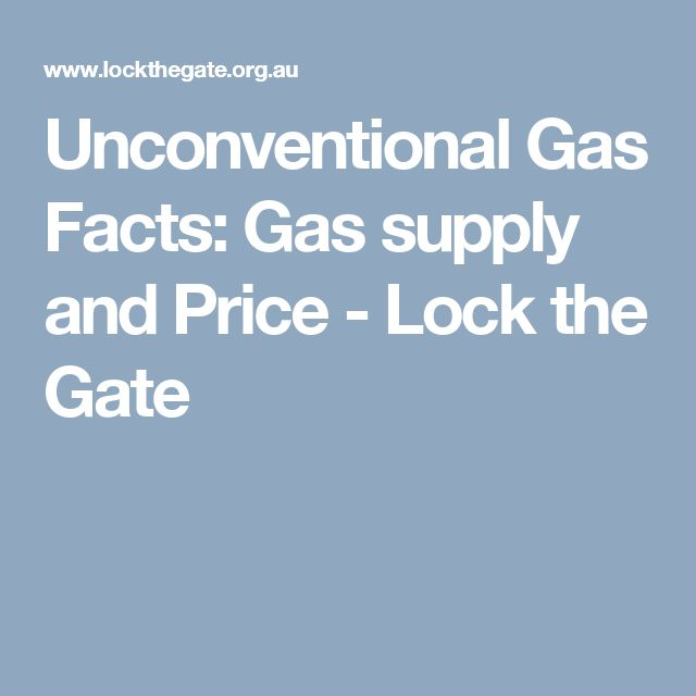 Unconventional Gas Facts: Gas supply and Price - Lock the Gate