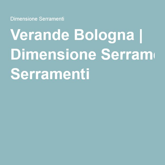 Verande Bologna   Dimensione Serramenti