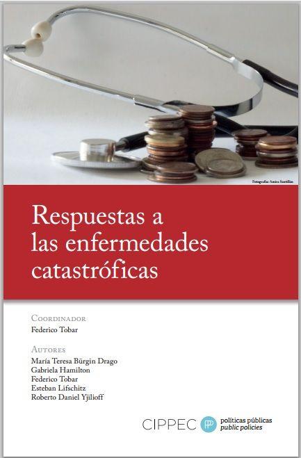 Tobar, F. (2014). Respuesta a las enfermedades catastróficas. Buenos Aires: Fundación CIPPEC