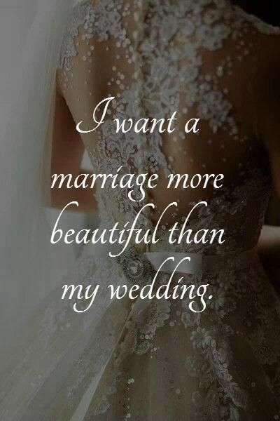 I want a marriage more beautiful than my wedding. Picture Quotes.