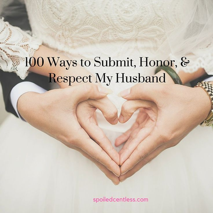 100 Ways to Submit, Honor, & Respect My Husband