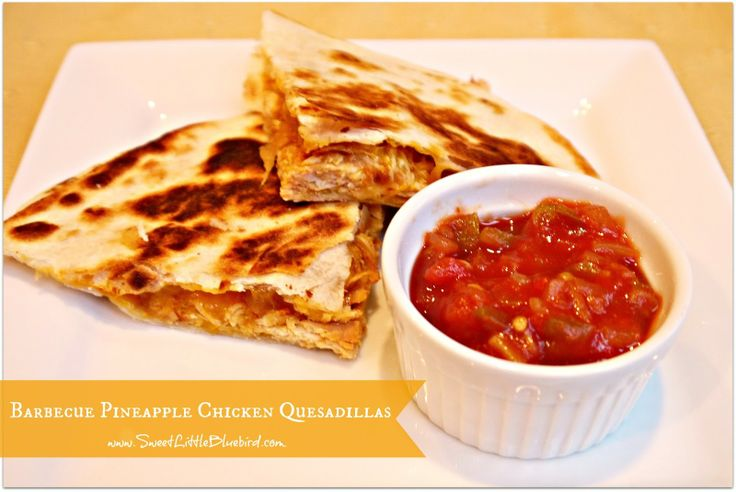 ... Quesadillas are made with the shredded BBQ Pineapple Chicken and