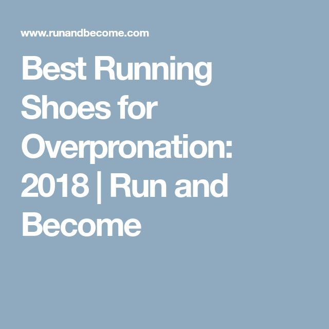 Best Running Shoes for Overpronation: 2018 | Run and Become