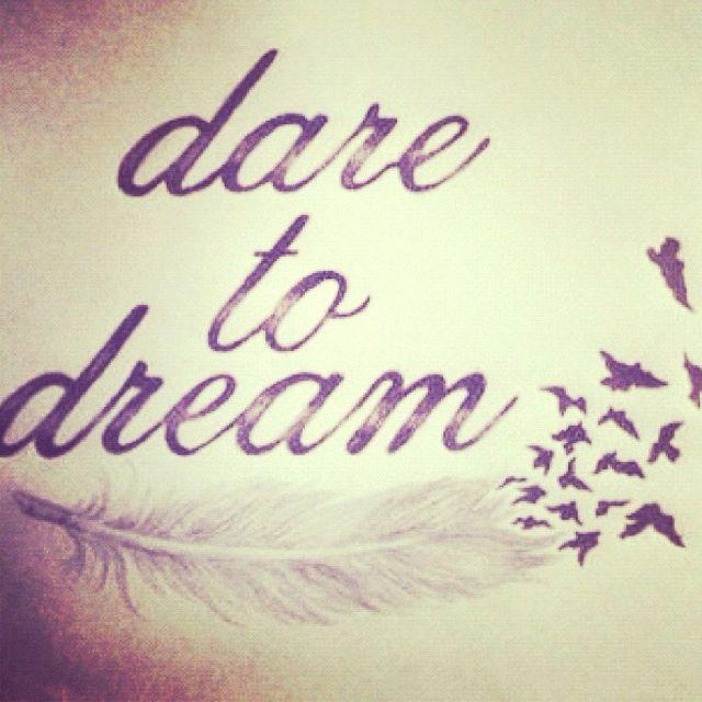 Dare To Dream. #quotes #cute