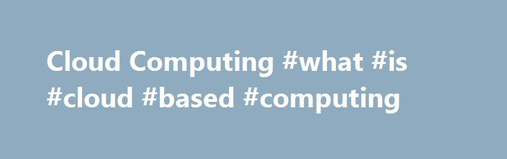 Cloud Computing #what #is #cloud #based #computing http://tanzania.nef2.com/cloud-computing-what-is-cloud-based-computing/  # Cloud Computing What is 'Cloud Computing' Cloud computing is a model for delivering information technology services in which resources are retrieved from the internet through web-based tools and applications rather than a direct connection to a server. Data and software packages are stored in servers; however, a cloud computing structure allows access to information…