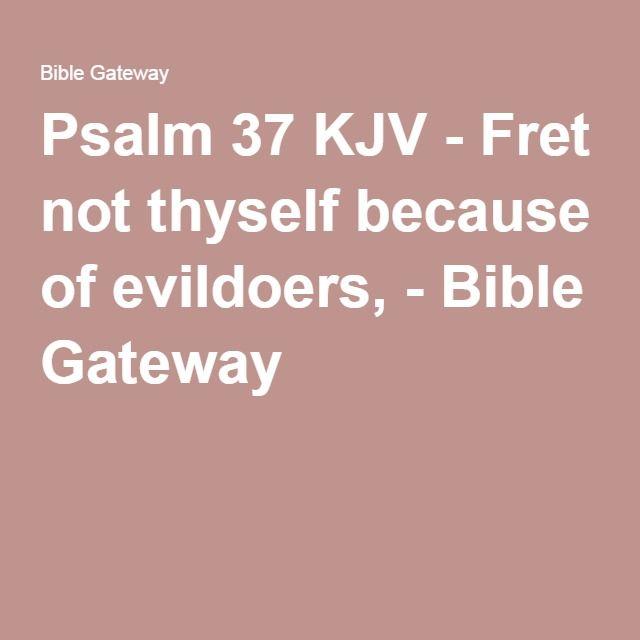 Psalm 37 KJV - Fret not thyself because of evildoers