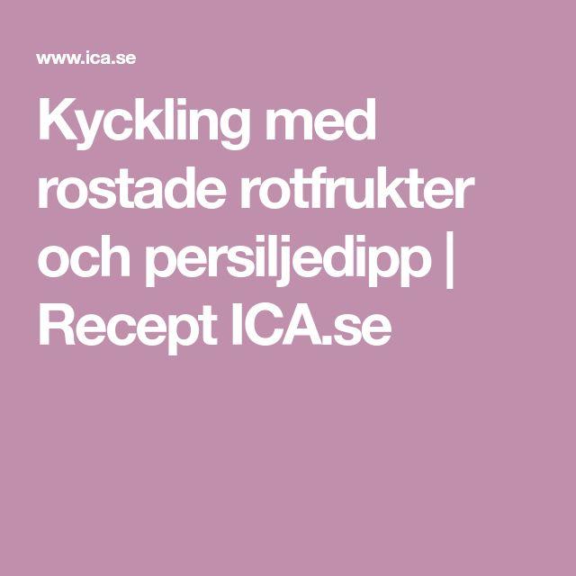 Kyckling med rostade rotfrukter och persiljedipp | Recept ICA.se
