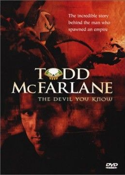 """Todd McFarlane: The Devil You Know Directed by Kenton Vaughan, 2001 They took enough film to portray me as either a saint or a sinner. In the end, they showed me as a little of both."""" - Todd McFarlane  A legend to his legions of fans,Spawn creator Todd McFarlane is the most successful comic book artist in history"""