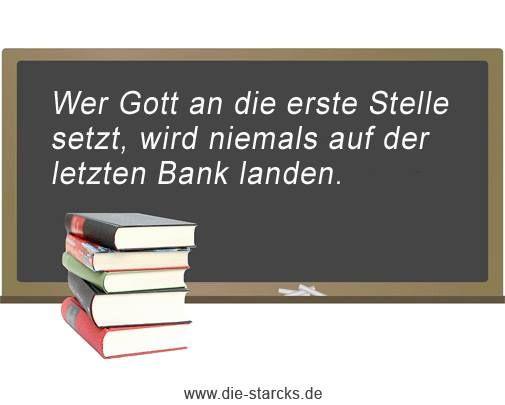 Wer Gott an die erste Stelle setzt, wird niemals auf der letzten Bank landen.  www.die-starcks.de