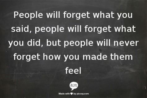 People will never forget how you made them feelWords Of Wisdom, Quotes About Special People, Inspiration, Forget People Quotes, So True, Favorite Quotes, Feelings, A Quotes, Life Advice