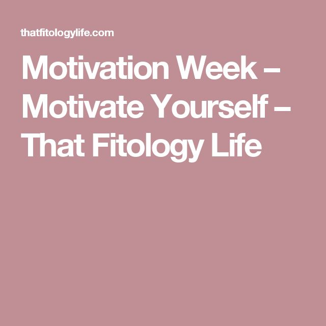 Motivation Week – Motivate Yourself – That Fitology Life