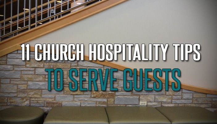 11 Church Hospitality Tips to Serve Guests - The Malphurs Group : The Malphurs Group