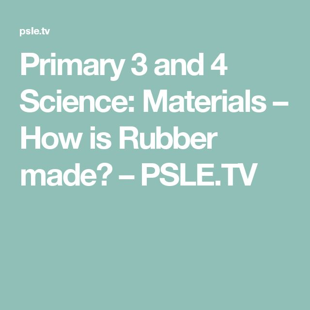 Primary 3 and 4 Science: Materials – How is Rubber made? – PSLE.TV