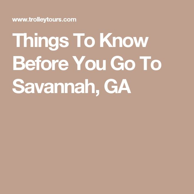 Things To Know Before You Go To Savannah, GA