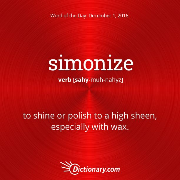 Dictionary.com's Word of the Day - simonize - to shine or polish to a high sheen, especially with wax: to simon...