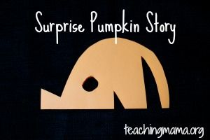 Surprise Pumpkin Story!  Tell the story while cutting an orange piece of paper and (to the kids' surprise) it makes a jack-o-lantern!  Story is about a mouse who finds a piece of cheese.  He nibbles holes in it and it ends up actually being a pumpkin.