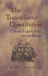 The Transatlantic Constitution: Colonial Legal Culture and the Empire ~ Mary Sarah Bilder ~ Harvard University Press ~ 2004