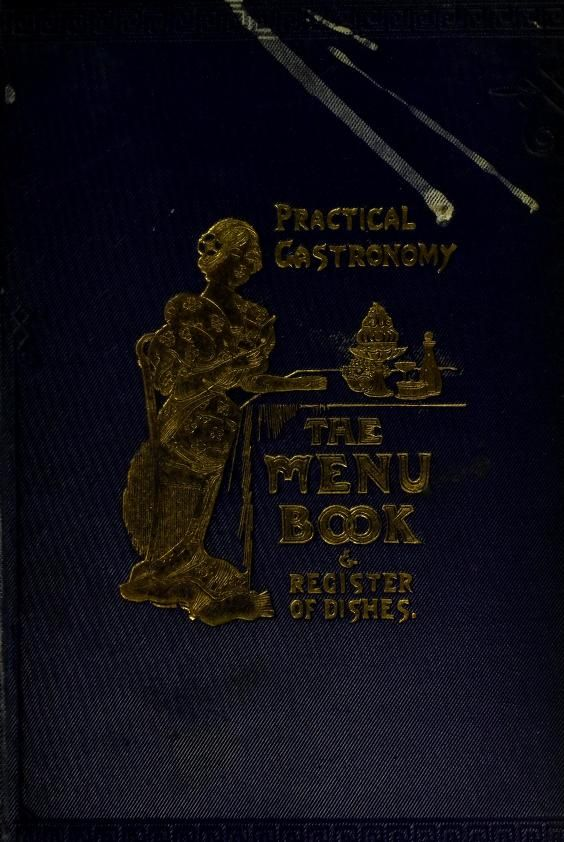 1913 | Practical Gastronomy; The Menu Book (Le Livre Des Menus) a Menu Compiler and Register of Dishes | By Charles Herman Senn | Fifth Edition