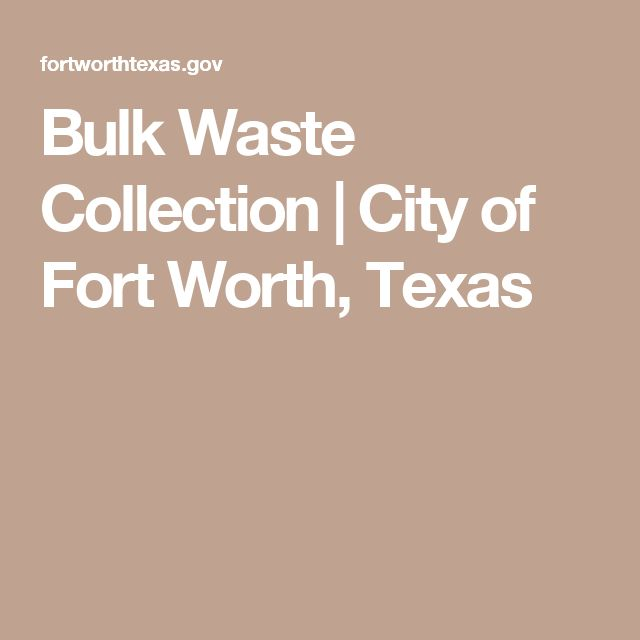 Bulk Waste Collection | City of Fort Worth, Texas